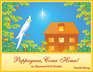 Pappagena, Come Home!: An Illustrated ECK Parable