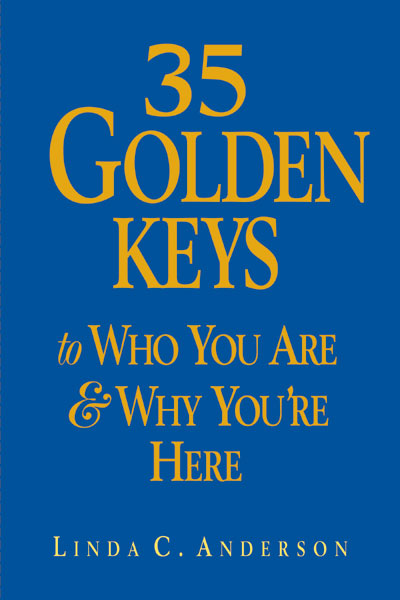 35 Golden Keys to Who You Are & Why You're Here